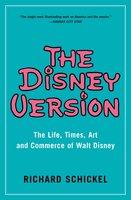 The Disney Version: The Life, Times, Art and Commerce of Walt Disney - Richard Schickel