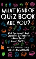 What Kind of Quiz Book Are You? – Pick your Favourite Foods, Characters and Celebrities to Reveal Secrets About Yourself - Rachel McMahon