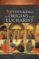 Rethinking the Origins of the Eucharist - Martin D. Stringer