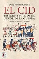 El Cid. Historia y mito de un señor de la guerra - David Porrinas González