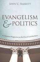 Evangelism and Politics - John C. Barrett