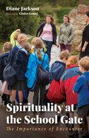 Spirituality at the School Gate - Diane Jackson