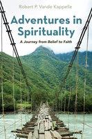 Adventures in Spirituality - Robert P. Vande Kappelle