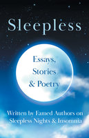 Sleepless - Essays, Stories & Poetry Written by Famed Authors on Sleepless Nights & Insomnia - Various