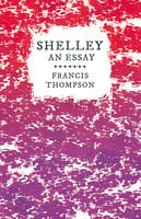 Shelley - An Essay - Francis Thompson, Benjamin Franklin Fisher