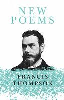 New Poems - Francis Thompson, Benjamin Franklin Fisher