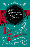 Dreamers of the Ghetto - Israel Zangwill, J. A. Hammerton