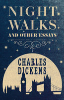 Night Walks and Other Essays - Charles Dickens