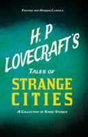H. P. Lovecraft's Tales of Strange Cities - A Collection of Short Stories - H.P. Lovecraft, George Henry Weiss