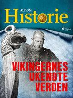 Vikingernes ukendte verden - Alt Om Historie