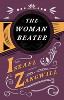 The Woman Beater - Israel Zangwill, J. A. Hammerton