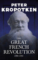 The Great French Revolution - 1789–1793 - Victor Robinson, Peter Kropotkin