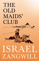 The Old Maids' Club - Israel Zangwill, J. A. Hammerton