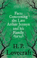 Facts Concerning the Late Arthur Jermyn and His Family - H.P. Lovecraft, George Henry Weiss