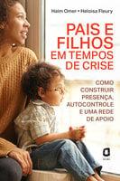 Pais e filhos em tempos de crise - Haim Omer, Heloisa Fleury