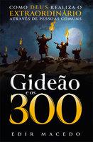Gideão e os 300 - Edir Macedo