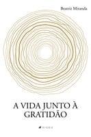 A vida junto à gratidão - Beatriz Miranda