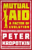Mutual Aid - A Factor of Evolution - Victor Robinson, Peter Kropotkin