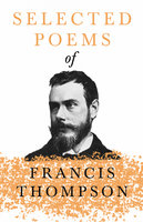 Selected Poems of Francis Thompson - Francis Thompson, Benjamin Franklin Fisher