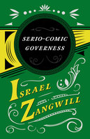 The Serio-comic Governess - Israel Zangwill, J. A. Hammerton
