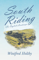 South Riding - An English Landscape - Winifred Holtby