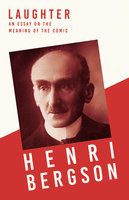 Laughter - An Essay on the Meaning of the Comic - Henri Bergson