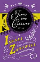 Jinny the Carrier - Israel Zangwill, J. A. Hammerton