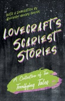 Lovecraft's Scariest Stories - A Collection of Ten Terrifying Tales - H.P. Lovecraft, George Henry Weiss