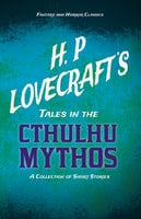 H. P. Lovecraft's Tales in the Cthulhu Mythos - A Collection of Short Stories - H.P. Lovecraft, George Henry Weiss