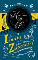 The Melting-Pot - Israel Zangwill, J. A. Hammerton