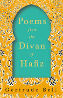 Poems from The Divan of Hafiz - Gertrude Bell