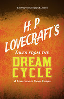 H. P. Lovecraft's Tales from the Dream Cycle - A Collection of Short Stories - H.P. Lovecraft, George Henry Weiss