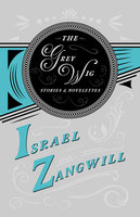 The Grey Wig - Stories and Novelettes - Israel Zangwill, J. A. Hammerton