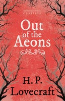 Out of the Aeons - H.P. Lovecraft, George Henry Weiss