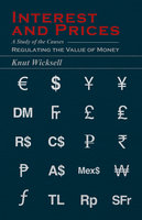 Interest and Prices - A Study of the Causes Regulating the Value of Money - Knut Wicksell