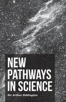 New Pathways In Science - Arthur Stanley Eddington