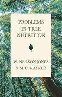 Problems in Tree Nutrition - W. Neilson Jones, M. C. Rayner