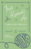 That Reminds Me - Yarns and Threads… Smiles to Counteract the Weary Miles - Fred C. Cartledge