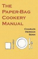 The Paper-Bag Cookery Manual - Charles Herman Senn