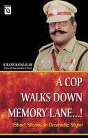 A Cop Walks Down Memory Lane...! - K. Manickavasagam