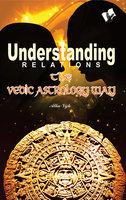 Understanding Relations - The Vedic Astrology Way - Alka Vijh
