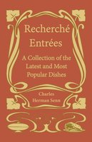 Recherché Entrées - A Collection of the Latest and Most Popular Dishes - Charles Herman Senn