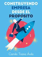 Construyendo empresa desde el propósito - Camilo Triana Ávila
