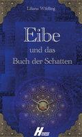 Eibe und das Buch der Schatten - Liliana Wildling