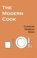 The Modern Cook - Charles Herman Senn