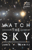 Watch the Sky - James H. Schmitz