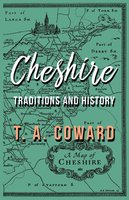 Cheshire - Traditions and History - T. A. Coward