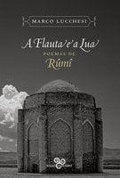 A flauta e a lua - Rumi, Marco Lucchesi