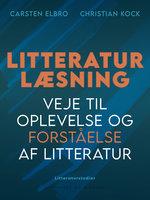 Litteraturlæsning. Veje til oplevelse og forståelse af litteratur - Christian Kock, Carsten Elbro