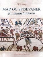 Mad og spisevaner fra middelalderen - Bi Skaarup